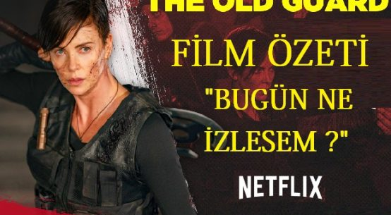 THE OLD GUARD FİLMİ KONUSU