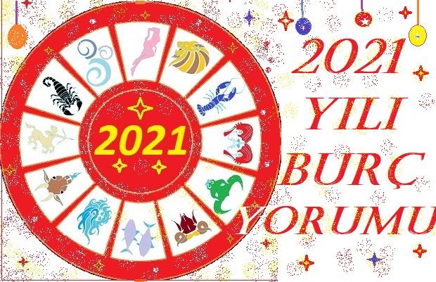 BÜTÜN BURÇLARIN 2021 BURÇ YORUMLARI