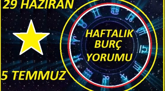 29 HAZİRAN - 5 TEMMUZ 2020 HAFTALIK BURÇ