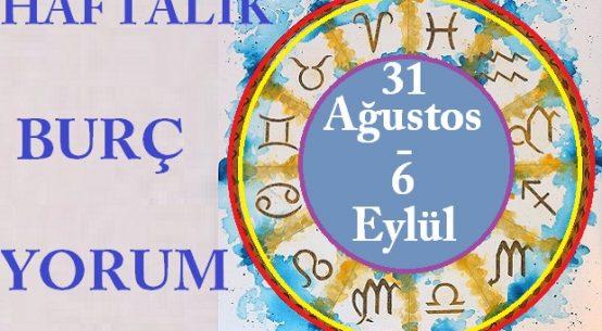 31 AĞUSTOS-6 EYLÜL BÜTÜM BURÇLARIN HAFTALIK YORUMU