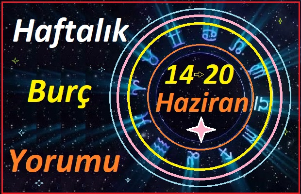 14-20 HAZİRAN 2021 TÜM BURÇLARIN HAFTALIK BURÇ YORUMLARI
