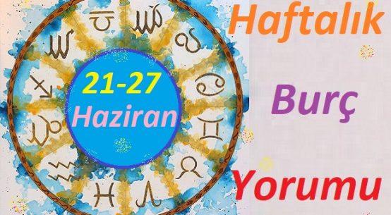 21-27-HAZİRAN 2021 TÜM BURÇLARIN HAFTALIK BURÇ YORUMLARI