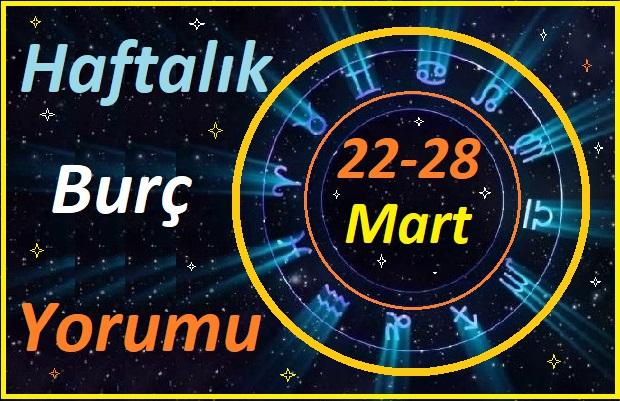 22-28 MART-TÜM BURÇLARIN HAFTALIK BURÇ YORUMLARI