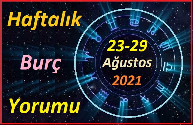 23-29 AUGUST 2021 WEEKLY ZODİAC SİGNS