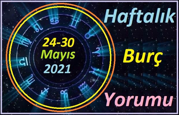 24-30 Mayıs 2021 TÜM BURÇLARIN HAFTALIK BURÇ YORUMLARI
